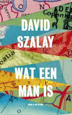 Wat een man is - David Szalay (ISBN 9789038802589)