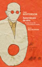 Autorretrato de otro. Sueños de la isla y la ciudad de antaño - Cees Nooteboom, Max [ill.] Neumann (ISBN 9788483592441)