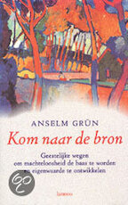 Kom naar de bron - Anselm Grün, Nelly Stienstra (ISBN 9789020929423)