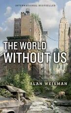 The World Without Us - Alan Weisman (ISBN 9781554682263)