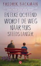 En elke ochtend wordt de weg naar huis steeds langer - Fredrik Backman (ISBN 9789021406916)