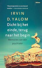 Dicht bij het einde, terug naar het begin - Irvin D. Yalom (ISBN 9789460035227)