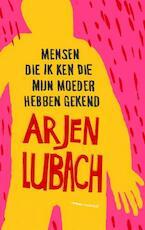 Mensen die ik ken die mijn moeder hebben gekend - Arjen Lubach (ISBN 9789029077507)