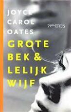 Grote bek & lelijk wijf - Joyce Carol Oates, Annelies Jorna (ISBN 9789064940231)