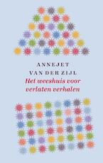 Het weeshuis voor verlaten verhalen - Annejet van der Zijl