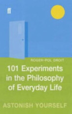 101 Experiments in the Philosophy of Everyday Life - Roger-Pol Droit (ISBN 9780571212019)