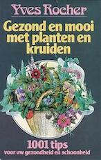 Gezond en mooi met planten en kruiden - Yves Rocher, Antoinette van Walré de Bordes (ISBN 9789024506620)