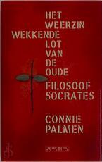 Het weerzinwekkende lot van de oude filosoof Socrates - Connie Palmen (ISBN 9789053330562)