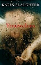 Trouweloos - Karin Slaughter (ISBN 9789023418115)