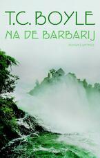 Na de barbarij - T.C. Boyle, T. Coraghessan Boyle (ISBN 9789041417725)