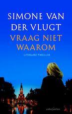 Vraag niet waarom - Simone van der Vlugt (ISBN 9789026328107)