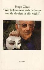 Wat bekommert zich de leeuw om de vlooien in zijn vacht - Hugo Claus, Gwennie red. Georges en DEBERGH Wildemeersch (ISBN 9789042907690)