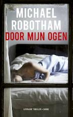 Door mijn ogen - Michael Robotham (ISBN 9789023485100)