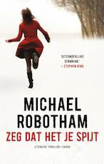 Zeg dat het je spijt - Michael Robotham (ISBN 9789023473497)