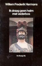Ik draag geen helm met vederbos - Willem Frederik Hermans