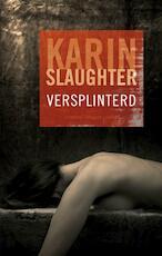 Versplinterd - Karin Slaughter (ISBN 9789023440741)