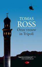 Onze vrouw in Tripoli - Tomas Ross (ISBN 9789023482086)