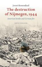 The destruction of Nijmegen, 1944 - Joost Rosendaal (ISBN 9789460041754)