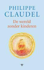 De wereld zonder kinderen - Philippe Claudel (ISBN 9789023425427)