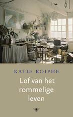 Lof van het rommelige leven - Katie Roiphe (ISBN 9789023477921)