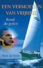 Een vermoeden van vrijheid - Henk de Velde (ISBN 9789038921907)