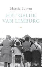 Het geluk van Limburg - Marcia Luyten (ISBN 9789023494164)