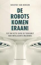 De robots komen eraan! - Wouter van Bergen (ISBN 9789047009573)