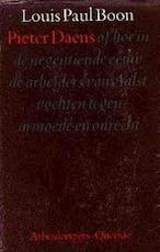 Pieter Daens, of, Hoe in de negentiende eeuw de arbeiders van Aalst vochten tegen armoede en onrecht: geïllustreerd met tweeëndertig reprodukties naar tekeningen, foto's en documenten - Louis Paul Boon