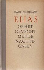 Elias of Het gevecht met de nachtegalen - Maurice Gilliams