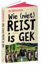 Wie (niet) reist is gek - Ap Dijksterhuis (ISBN 9789044632828)