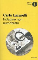 Indagine non autorizzata - Carlo Lucarelli (ISBN 9788804676034)