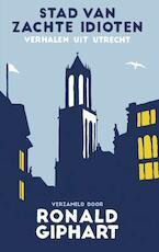 Stad van zachte idioten - Ronald Giphart (ISBN 9789400407244)