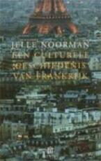Een culturele geschiedenis van Frankrijk - Jelle Noorman (ISBN 9789025419288)