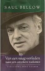 Van een vaag verleden naar een onzekere toekomst - Saul Bellow, Jelle Noorman (ISBN 9789035114678)