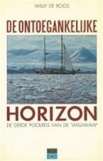 De ontoegankelijke horizon - Willy de Roos, Joke van Zijl (ISBN 9789064100574)