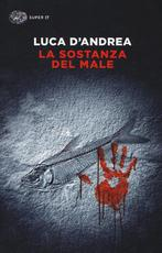 La sostanza del male - Luca D'Andrea (ISBN 9788806235703)