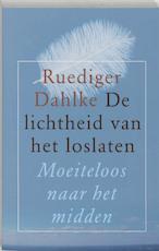 De lichtheid van het loslaten - Ruediger Dahlke (ISBN 9789020283686)