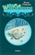 Wiet Waterlanders / 1 en de kleine Caroluscode - Mark Tijsmans (ISBN 9789022321607)