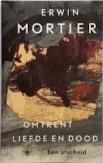 Omtrent liefde en dood - Erwin Mortier (ISBN 9789023499435)