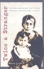 Twice a Stranger - The Mass Expulsions that Forged Modern Greece and Turkey (OBEI) - Bruce Clark (ISBN 9780674032224)