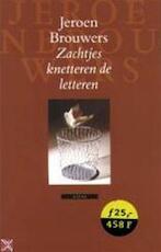 Zachtjes knetteren de letteren - Jeroen Brouwers (ISBN 9789045007069)