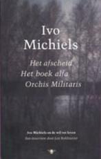 Het afscheid / Het boek alfa / Orchis Militaris - Ivo Michiels (ISBN 9789023410126)