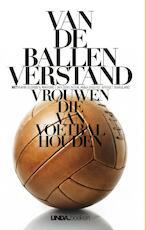 Van de ballen verstand - Karin Bloemen, Margriet van der Linden, Anna Enquist, Bridget Maasland (ISBN 9789038898896)