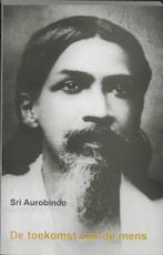 De toekomst van de mens - Sri Aurobindo (ISBN 9789020259711)