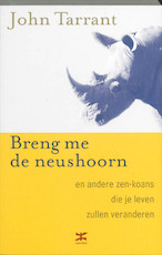 Breng me de neushoorn - John Tarrant (ISBN 9789021545851)