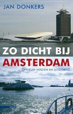 Zo dicht bij Amsterdam - Jan Donkers (ISBN 9789045024653)