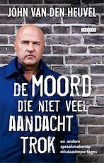 De moord die niet veel aandacht trok - John van den Heuvel (ISBN 9789048820092)