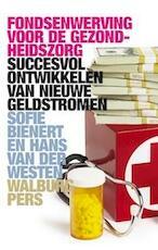 Fondsenwerving voor de gezondheidszorg - Sofie Bienert, Fusien Verloop, Hans van der Westen (ISBN 9789057309717)