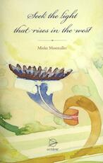 Seek the light, that rises in the west - Mieke Mosmuller (ISBN 9789075240276)