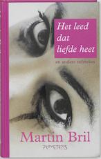Het leed dat liefde heet - Martin Bril (ISBN 9789044618907)